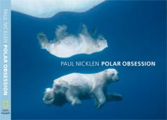 "Paul Nicklen: ""Polar Obsession"""
